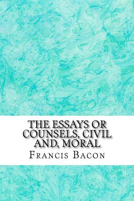 The Essays or Counsels, Civil And, Moral