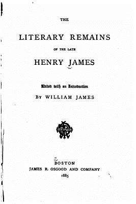 The Literary Remains of the Late Henry James