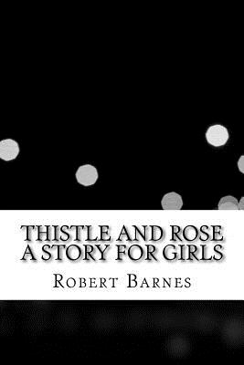 Thistle and Rose a Story for Girls