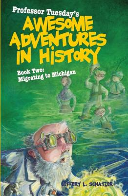 Professor Tuesday's Awesome Adventures in History, Book Two: Migrating to Michigan
