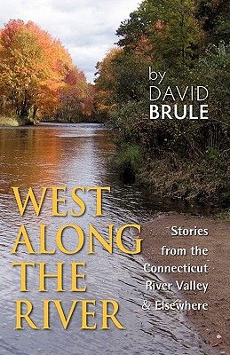 West Along the River: Stories from the Connecticut River Valley and Elsewhere