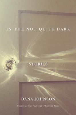 In the Not Quite Dark: Stories