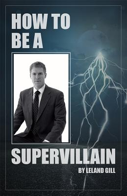 How to Be a Supervillain: And Love Life Doing It