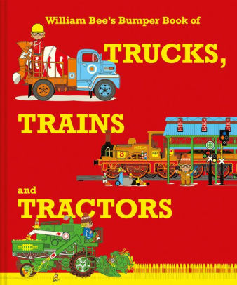 William Bee's Bumper Book of Tractors, Trucks and Trains