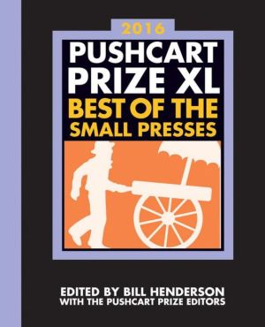 The Pushcart Prize XL: Best of the Small Presses 2016