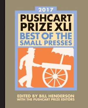 Pushcart Prize XLI: Best of the Small Presses 2017 Edition