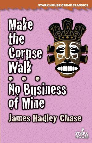 Make the Corpse Walk / No Business of Mine