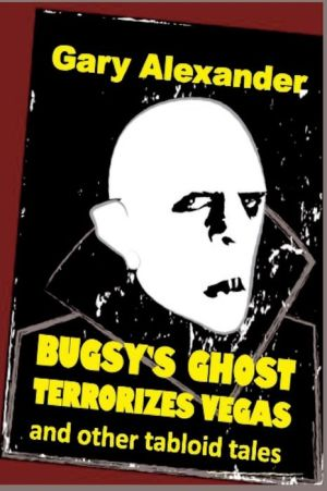 Bugsy's Ghost Terrorizes Vegas and other tabloid tales