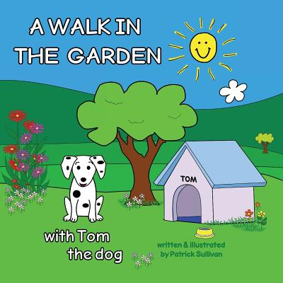 A Walk in the Garden with Tom the Dog