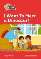 I Want To Meet a Dinosaur!