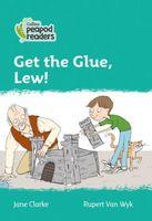 Get the glue, Lew!