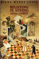 Believing Is Seeing: Seven Stories