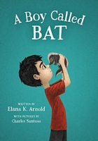 A Boy Called Bat by Elana K. Arnold
