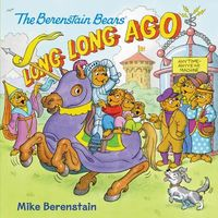 The Berenstain Bears: Long, Long Ago by Stan Berenstain; Jan Berenstain