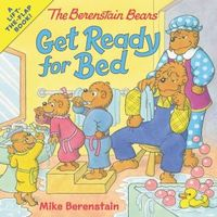 The Berenstain Bears Get Ready for Bed