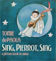 Sing, Pierrot, Sing: A Picture Book in Mime