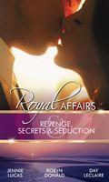 Revenge, Secrets & Seduction (Royal Affairs)