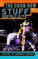 The Good New Stuff: Adventure Sf in the Grand Tradition by Gardner Dozois