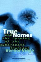 True Names and the Opening of the Cyberspace Frontier: And t