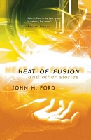 Heat of Fusion: And Other Stories
