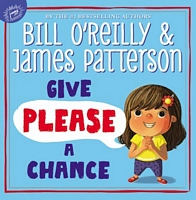 Give Please a Chance by Bill O'Reilly; James Patterson