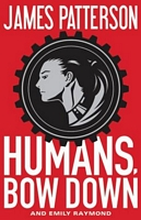 Humans, Bow Down by James Patterson; Emily Raymond