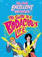 Bill & Ted's Excellent Adventure: The Guide to a Bodacious Life
