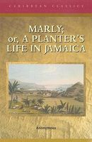 Marly: Or, a Planter's Life in Jamaica