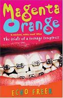 Magenta Orange: The Trials of a Teenage Temptress