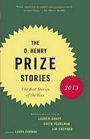 The O. Henry Prize Stories 2013: Including Stories by Donald Antrim, Andrea Barrett, Ann Beattie, Deborah Eisenberg, Ruth Prawer Jhabvala, Kelly Link,