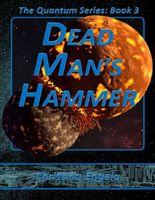 The Quantum Series Book 3 - Dead Man's Hammer Ms
