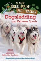 Dogsledding and Extreme Sports: A nonfiction companion to Magic Tree House Merlin Mission Serie