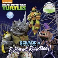Beware of Bebop and Rocksteady!