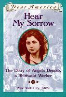 Hear My Sorrow: The Diary of Angela Denoto, a Shirtwaist Worker New York City, 1909