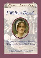 I Walk in Dread: The Diary of Deliverance Trembley, Witness to the Salem Witch Trials Massachusetts Bay Colony, 1691