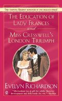 Education of Lady Frances / Miss Cresswell's London Triumph