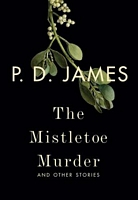 The Mistletoe Murder: And Other Stories by P.D. James