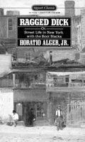 Ragged Dick; Or, Street Life in New York with the Boot Blacks