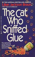 The Cat Who Sniffed Glue by Lilian Jackson Braun