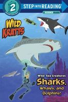 Wild Sea Creatures: Sharks, Whales and Dolphins! by Chris Kratt; Martin Kratt