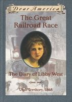 The Great Railroad Race: The Diary of Libby West, Utah Territory, 1868