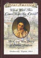 When Will This Cruel War Be Over?: The Civil War Diary of Emma Simpson, Gordonsville, Virginia, 1864