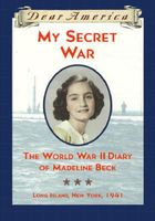 My Secret War: The World War II Diary of Madeline Beck, Long Island, New York, 1941