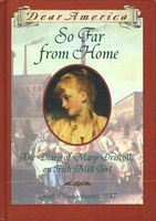 So Far from Home: The Diary of Mary Driscoll, an Irish Mill Girl, Lowell, Massachusetts, 1847
