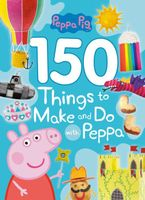 150 Things to Make and Do with Peppa