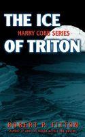The Ice of Triton: Harry Cobb Series