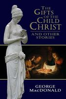 The Gifts of the Child Christ, and Other Stories