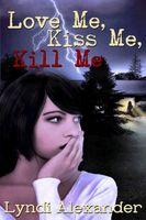 Love Me, Kiss Me, Kill Me