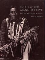 In a Sacred Manner I Live: Native American Wisdom