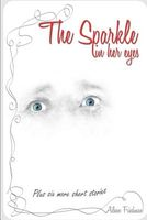 The Sparkle in Her Eyes Plus Six More Short Stories